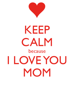 keep-calm-because-i-love-you-mom-2